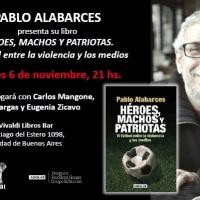 """Presentación de """"Héroes, machos y patriotas"""" de Pablo Alabarces"""