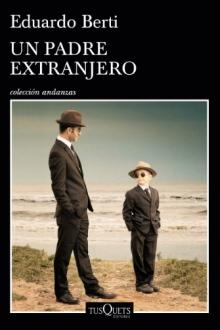 un-padre-extranjero-eduardo-berti-tusquets-editores